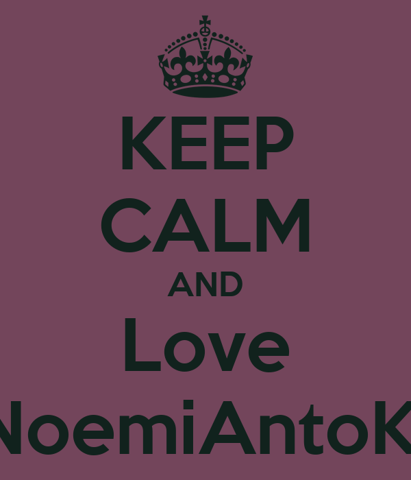 KEEP CALM AND Love TiziNoemiAntoKikka