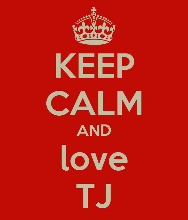 KEEP CALM AND love TJ