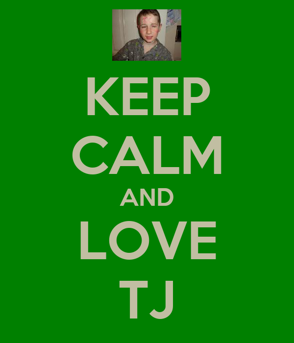KEEP CALM AND LOVE TJ