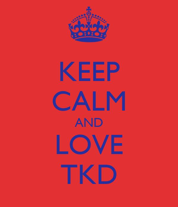 KEEP CALM AND LOVE TKD