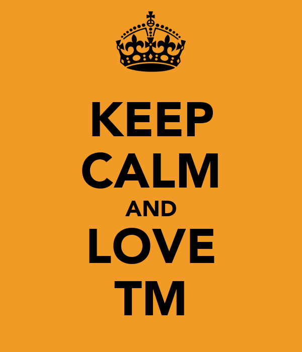 KEEP CALM AND LOVE TM