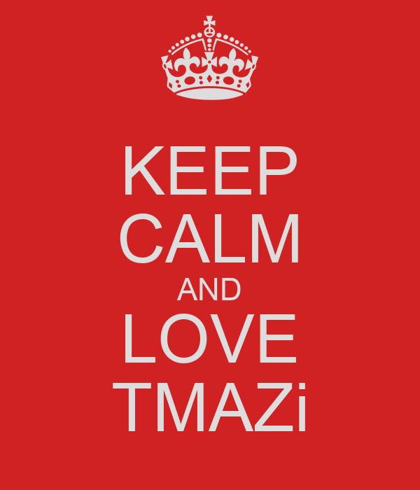 KEEP CALM AND LOVE TMAZi