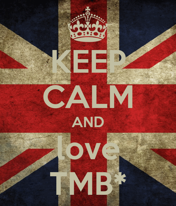 KEEP CALM AND love TMB*