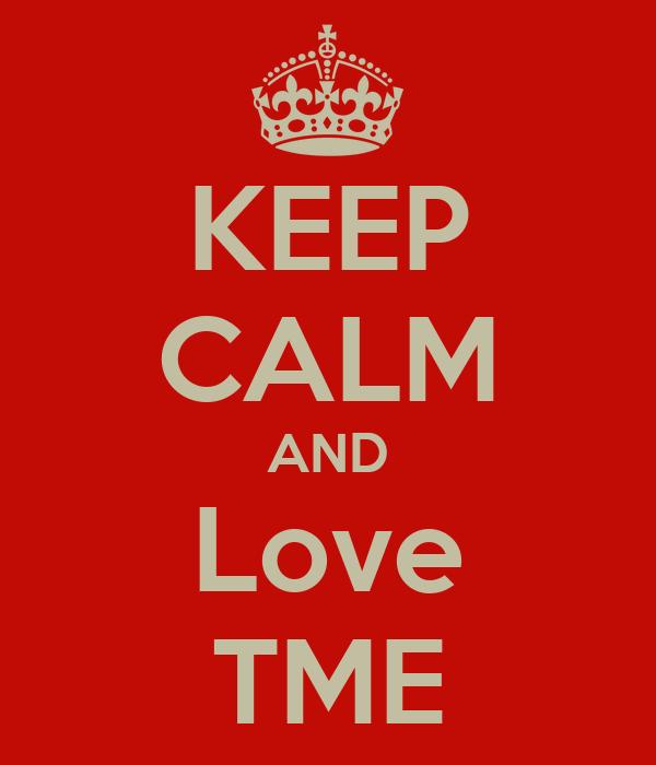 KEEP CALM AND Love TME