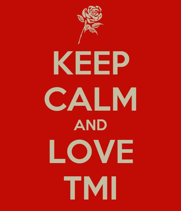 KEEP CALM AND LOVE TMI