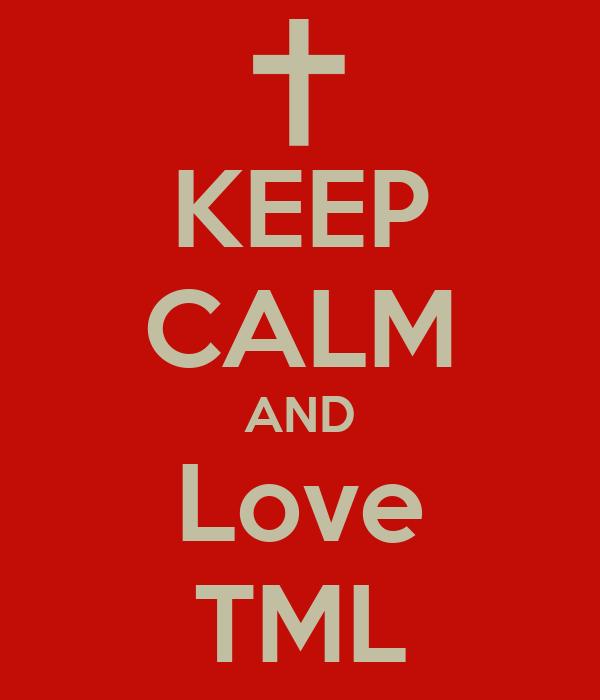KEEP CALM AND Love TML
