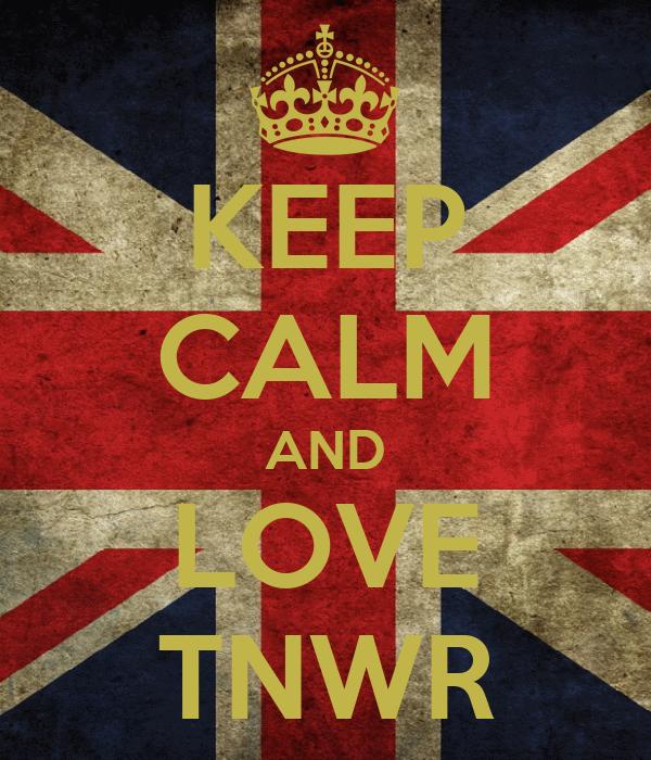 KEEP CALM AND LOVE TNWR