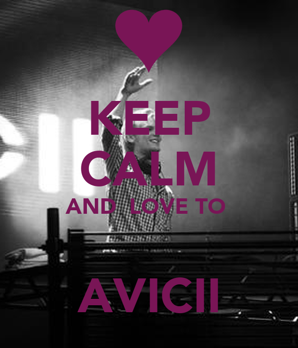 KEEP CALM AND  LOVE TO    AVICII