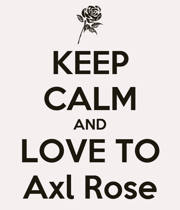 KEEP CALM AND LOVE TO Axl Rose