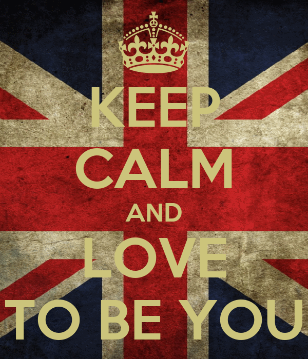 KEEP CALM AND LOVE TO BE YOU
