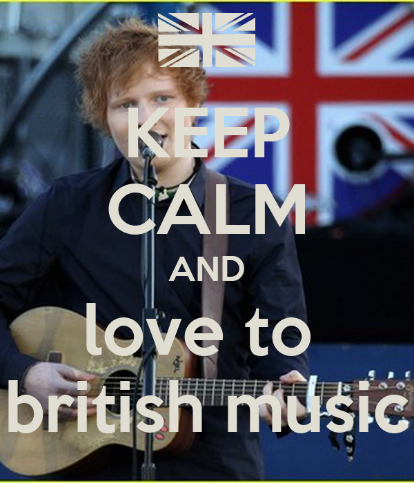 KEEP CALM AND love to  british music