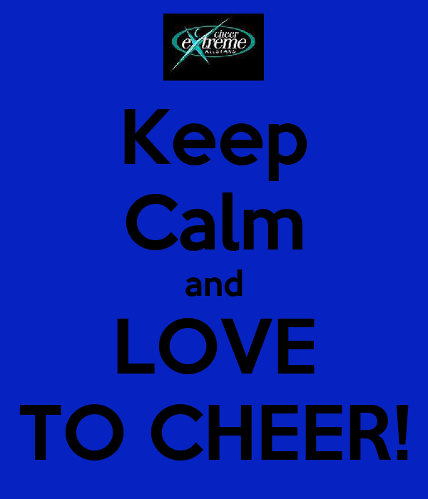 Keep Calm and LOVE TO CHEER!