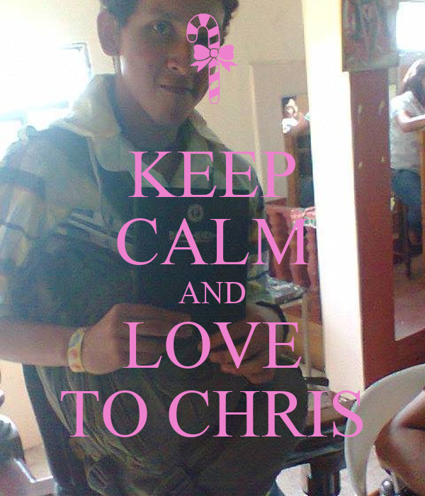 KEEP CALM AND LOVE TO CHRIS