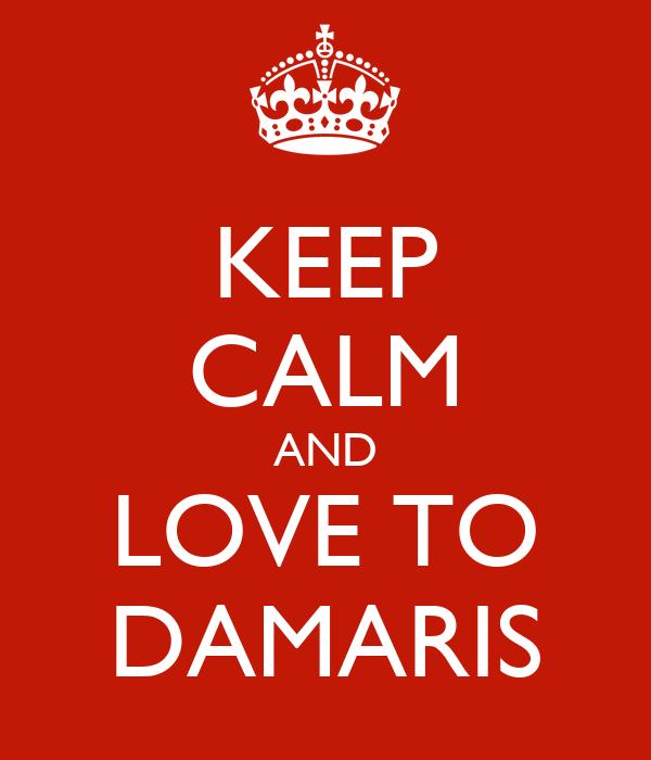 KEEP CALM AND LOVE TO DAMARIS