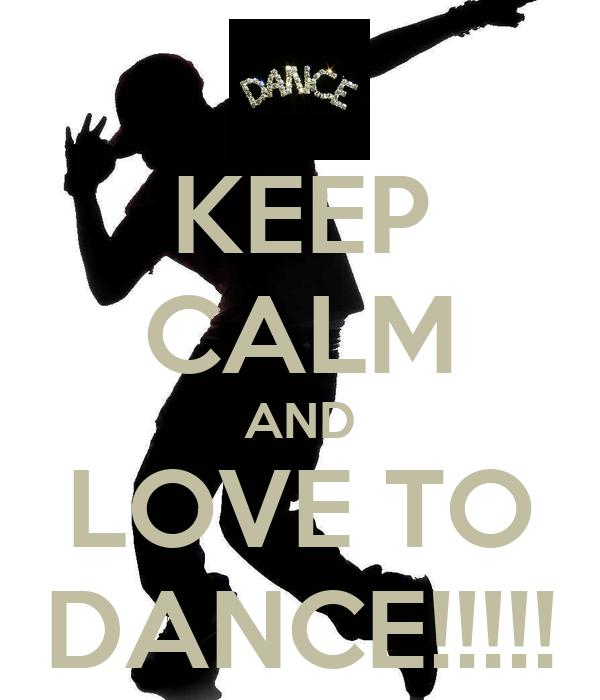 KEEP CALM AND LOVE TO DANCE!!!!!