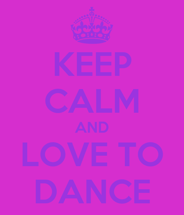 KEEP CALM AND LOVE TO DANCE
