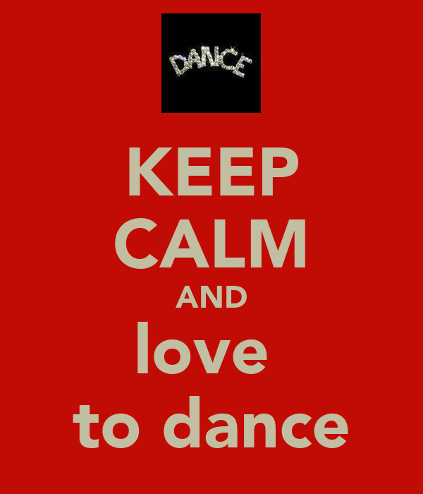 KEEP CALM AND love  to dance
