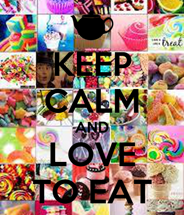 KEEP CALM AND LOVE TO EAT