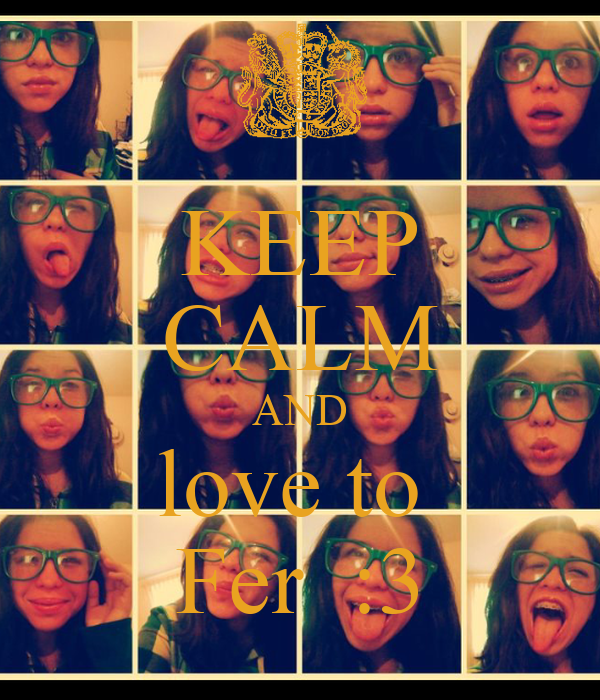 KEEP CALM AND love to  Fer  :3