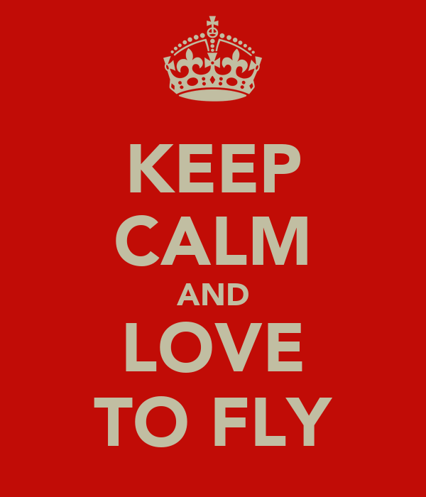 KEEP CALM AND LOVE TO FLY