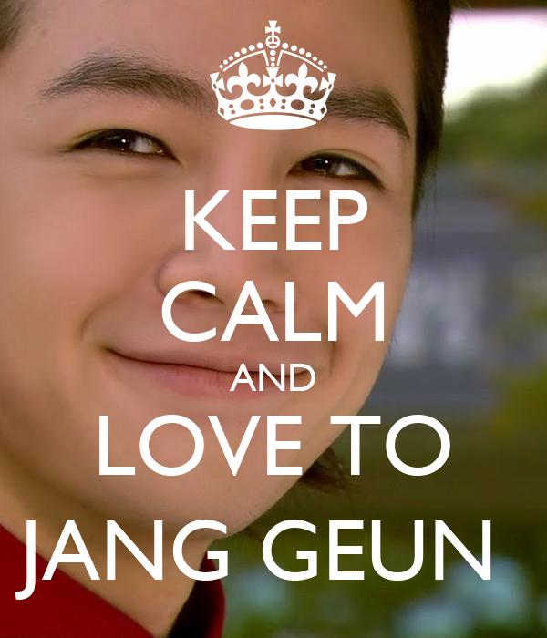 KEEP CALM AND LOVE TO JANG GEUN