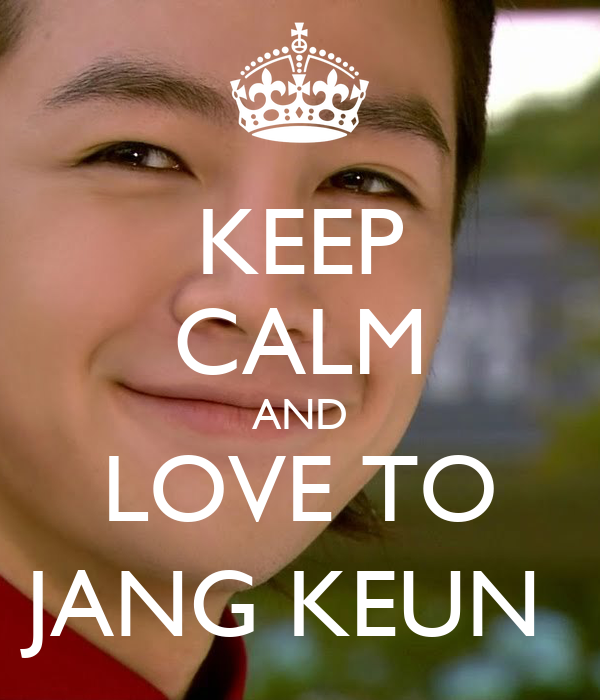 KEEP CALM AND LOVE TO JANG KEUN