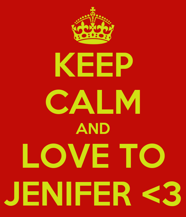 KEEP CALM AND LOVE TO JENIFER <3