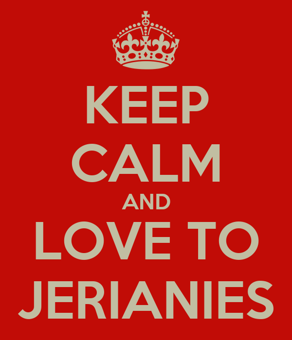 KEEP CALM AND LOVE TO JERIANIES
