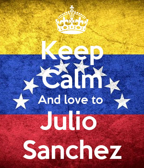 Keep Calm And love to  Julio  Sanchez