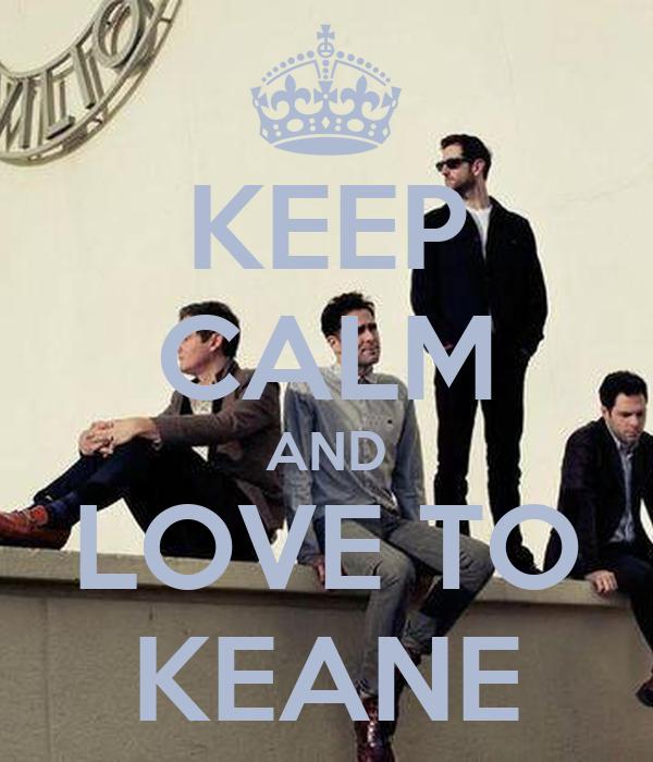 KEEP CALM AND LOVE TO KEANE