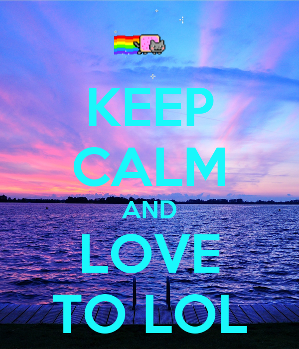 KEEP CALM AND LOVE TO LOL