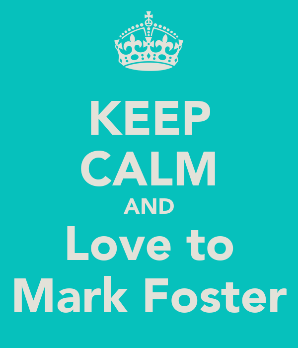 KEEP CALM AND Love to Mark Foster