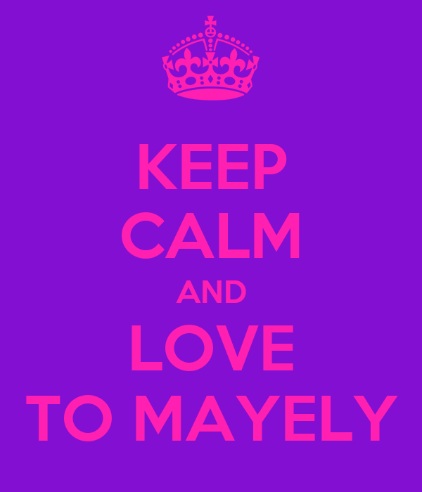 KEEP CALM AND LOVE TO MAYELY