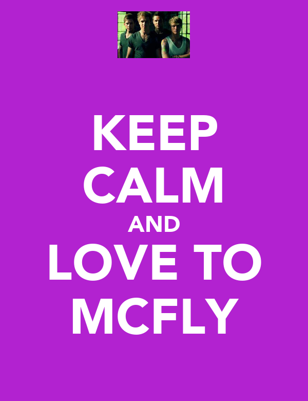 KEEP CALM AND LOVE TO MCFLY