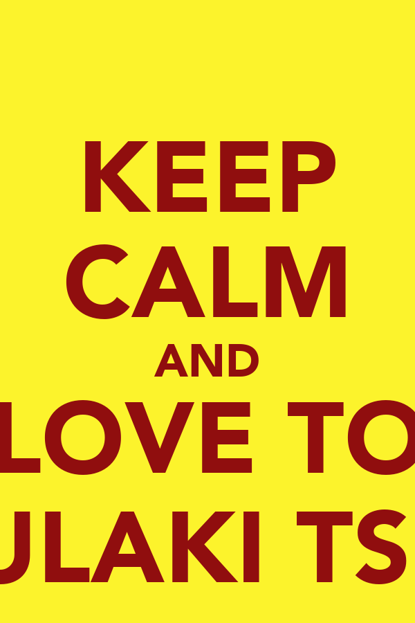 KEEP CALM AND LOVE TO POULAKI TSIOU
