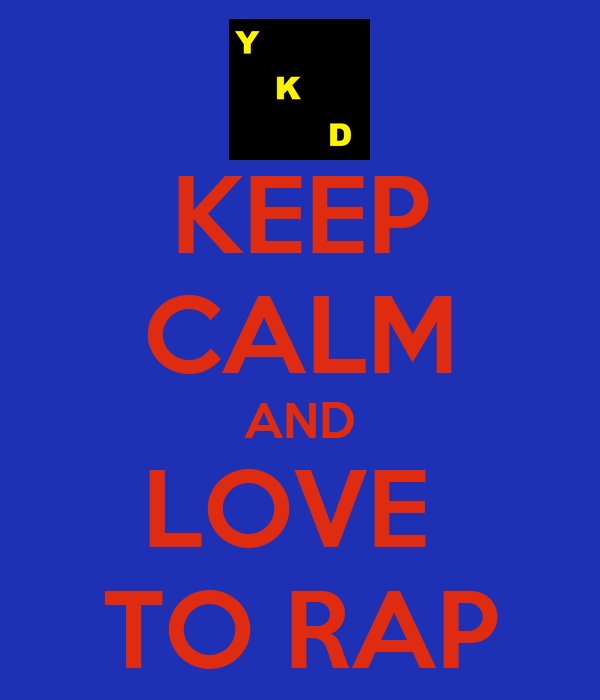 KEEP CALM AND LOVE  TO RAP