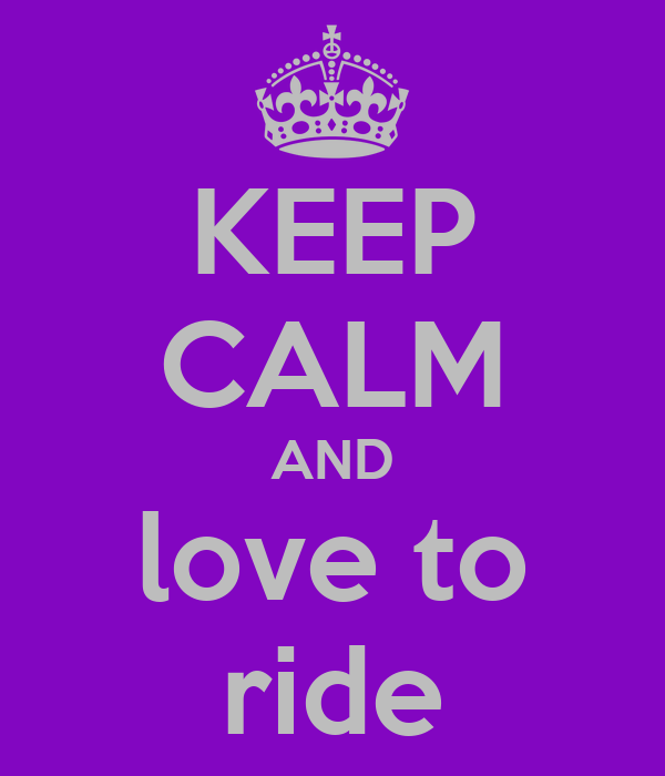 KEEP CALM AND love to ride