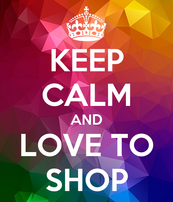 KEEP CALM AND LOVE TO SHOP