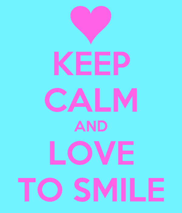 KEEP CALM AND LOVE TO SMILE