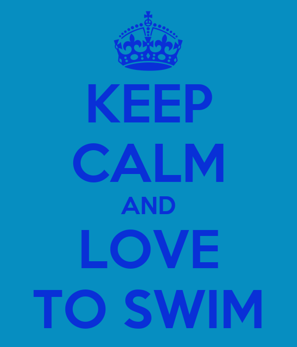 KEEP CALM AND LOVE TO SWIM