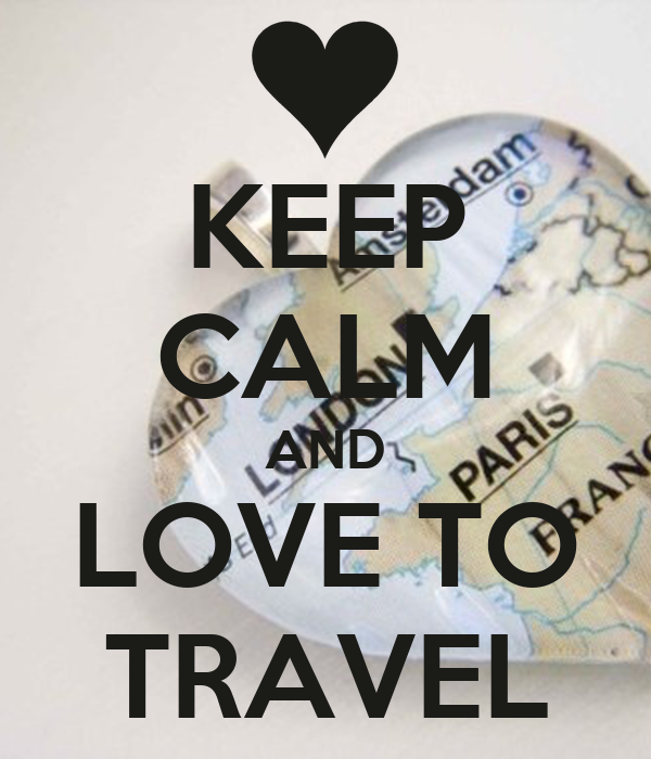 KEEP CALM AND LOVE TO TRAVEL