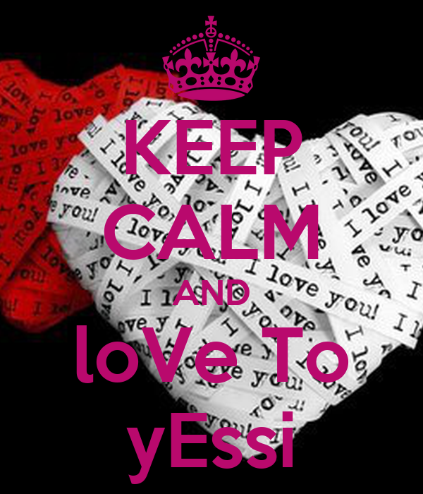 KEEP CALM AND loVe To yEssi