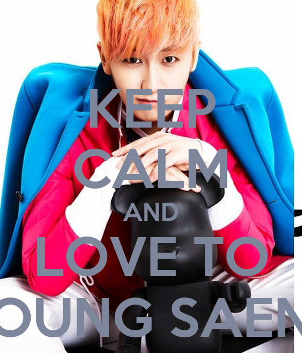 KEEP CALM AND LOVE TO YOUNG SAENG