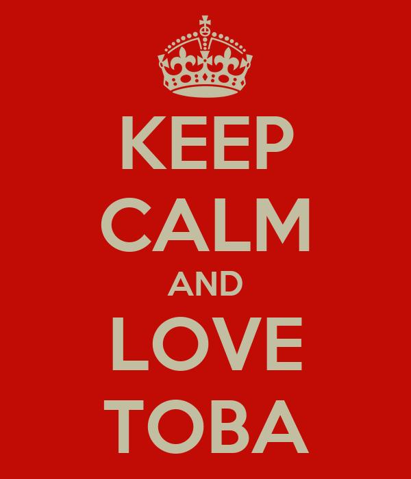 KEEP CALM AND LOVE TOBA