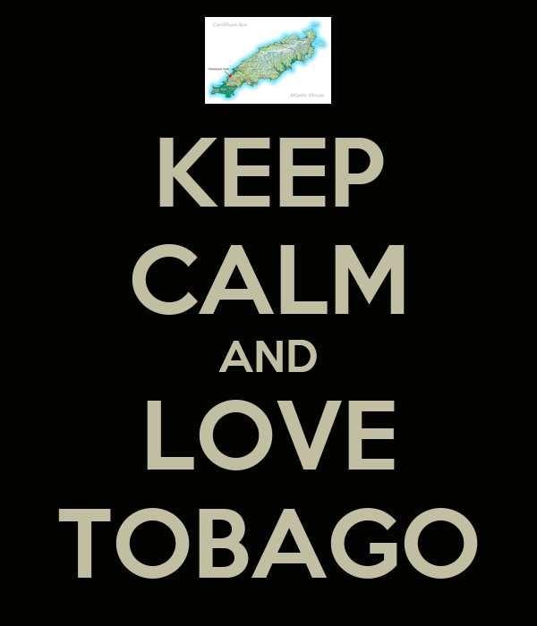 KEEP CALM AND LOVE TOBAGO