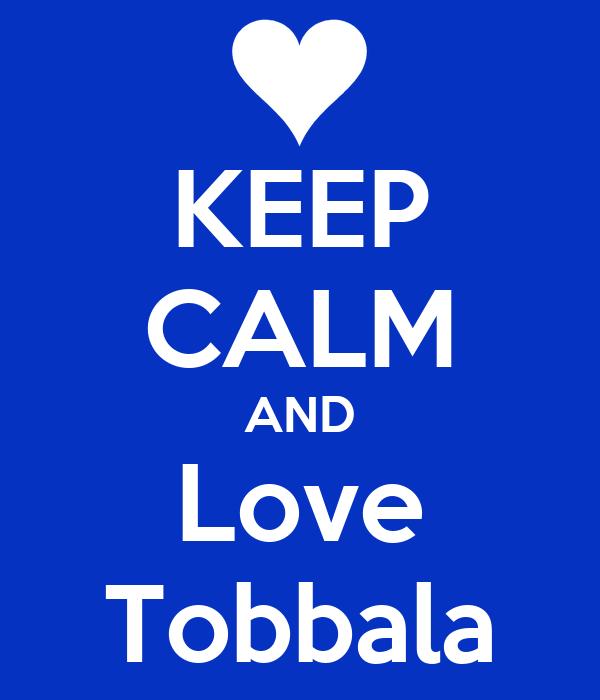 KEEP CALM AND Love Tobbala