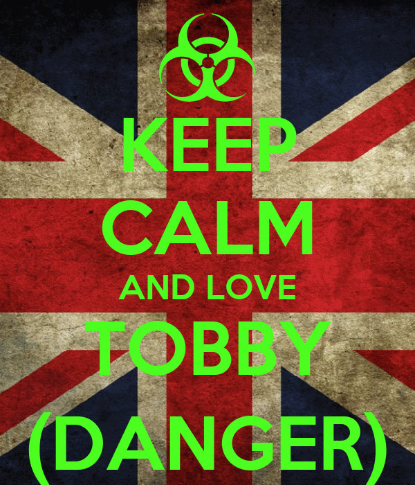 KEEP CALM AND LOVE TOBBY (DANGER)