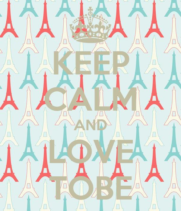 KEEP CALM AND LOVE TOBE