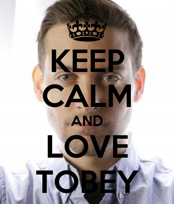 KEEP CALM AND LOVE TOBEY