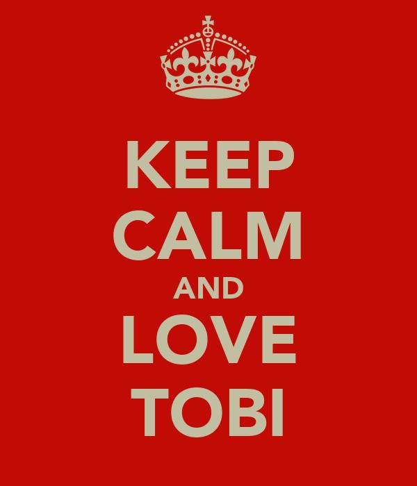 KEEP CALM AND LOVE TOBI